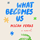 cover of new book by Micah Perks titled What Becomes Us
