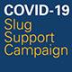 """""""COVID-19 Slug Support Campaign"""""""