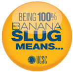 Being 100% BANANA SLUG means...